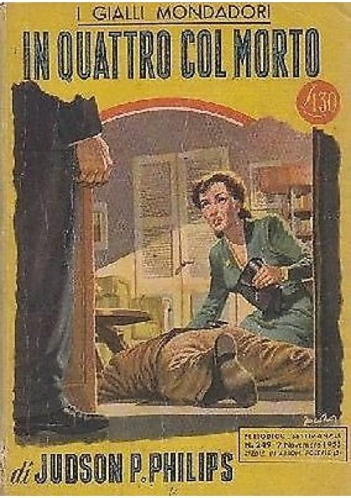 IN QUATTRO COL MORTO di Judson P. Philips - giallo mondadori 1953