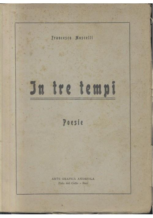 IN TRE TEMPI poesie Francesco Moscelli - Arte Grafica Andriola AUTOGRAFATO