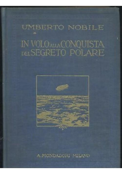 IN VOLO ALLA CONQUISTA DEL SEGRETO POLARE Umberto Nobile 1928 Mondadori