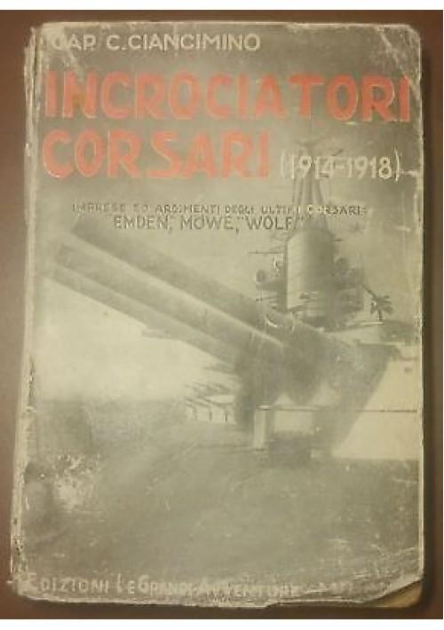 INCROCIATORI CORSARI 1914 1918 Cap. Calogero Ciancimino 1936 edizioni SACSE