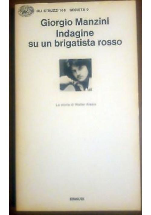 INDAGINE SU UN BRIGATISTA ROSSO di Giorgio Manzini 1978 Einaudi Struzzi società