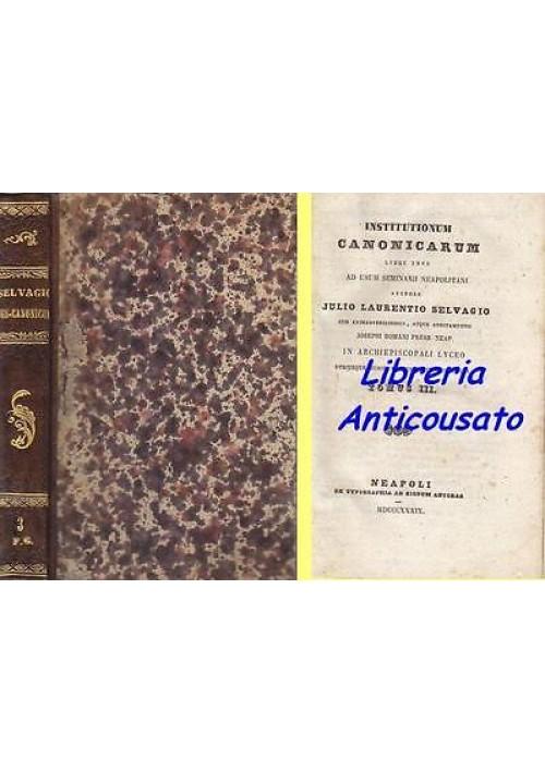 INSTITUTIONUM CANONICARUM TOMUS III di Julio Laurentio Selvagio 1839  Ancoram