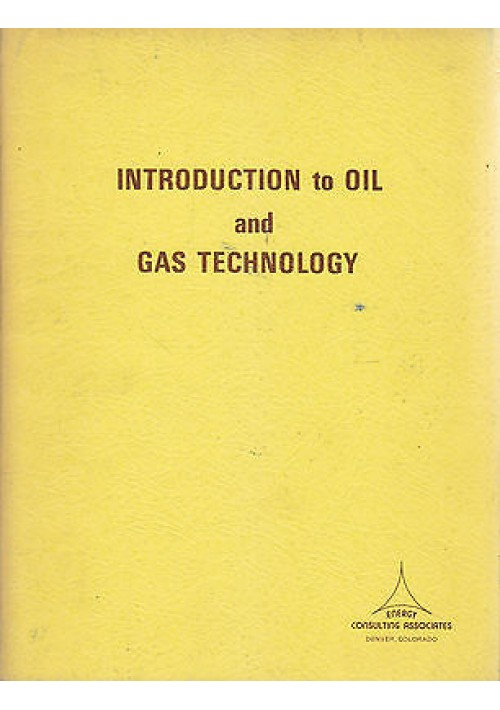 INTRODUCTION TO OIL AND GAS TECHNOLOGY  Energy Consulting Associates 1977