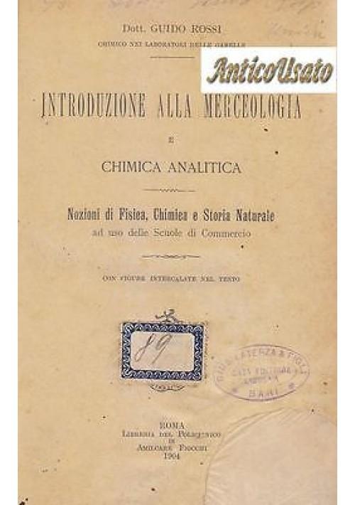 INTRODUZIONE ALLA MERCEOLOGIA E ALLA CHIMICA ANALITICA di Guido Rossi 1904