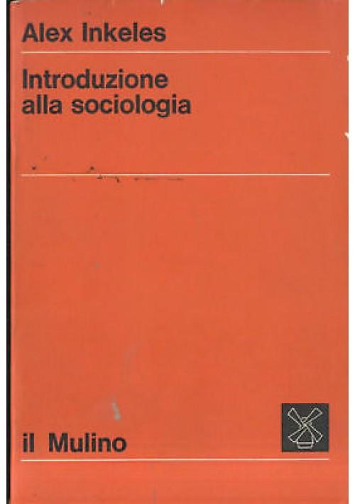 INTRODUZIONE ALLA SOCIOLOGIA di Alex Inkeles - Il Mulino editore, 1971 - libro