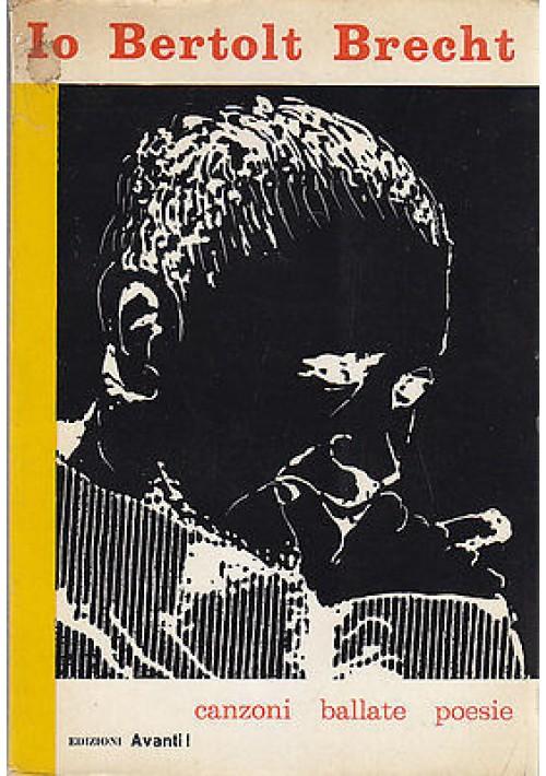 IO BERTOLT BRECHT CANZONI BALLATE POESIE di Bertolt Brecht -Edizioni Avanti 1962