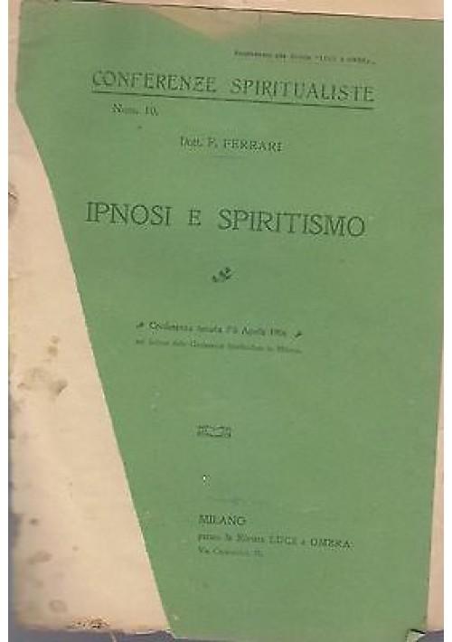 IPNOSI E SPIRITISMO di F. Ferrari 1906 Milano presso la rivista Luce e Ombra
