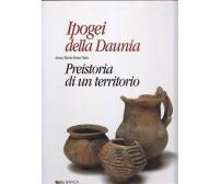 IPOGEI DELLA DAUNIA PREISTORIA DI UN TERRITORIO Anna Maria Tunzi Sisto 1999 *