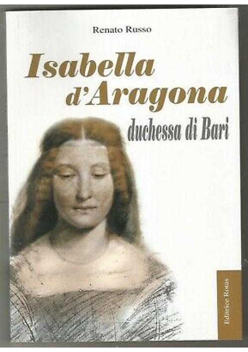 ISABELLA D'ARAGONA duchessa di Bari di Renato Russo 2010 Editrice Rotas