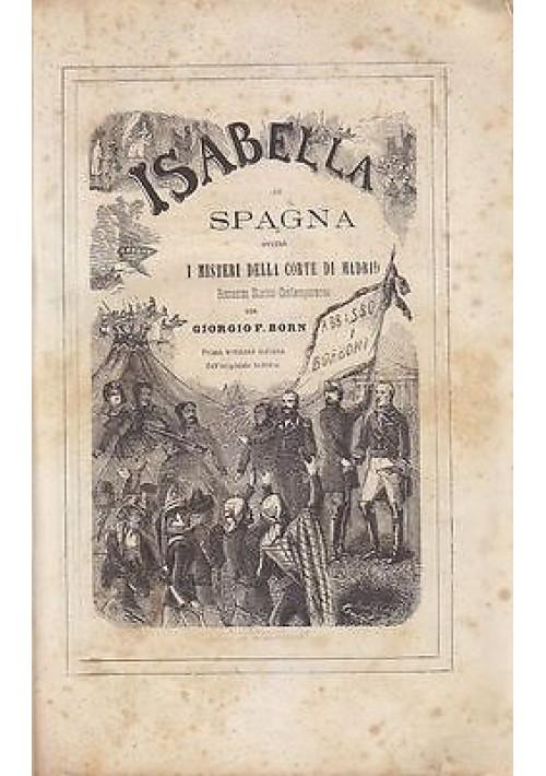ISABELLA DI SPAGNA 2 volumi in 1di Giorgio Born - 1870  misteri corte di Madrid