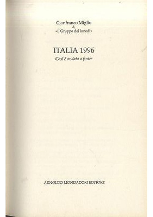 ITALIA 1996 COSI' E' ANDATA A FINIRE  Gianfranco Miglio - Mondadori I EDIZIONE