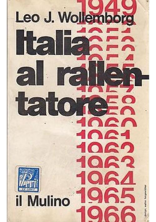ITALIA AL RALLENTATORE cronache politiche 1949 1966 di Leo J Wollemborg