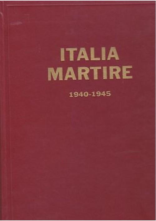 ITALIA MARTIRE SACRIFICIO DI UN POPOLO 1940-1945 - ass. naz. vittime civili 1966