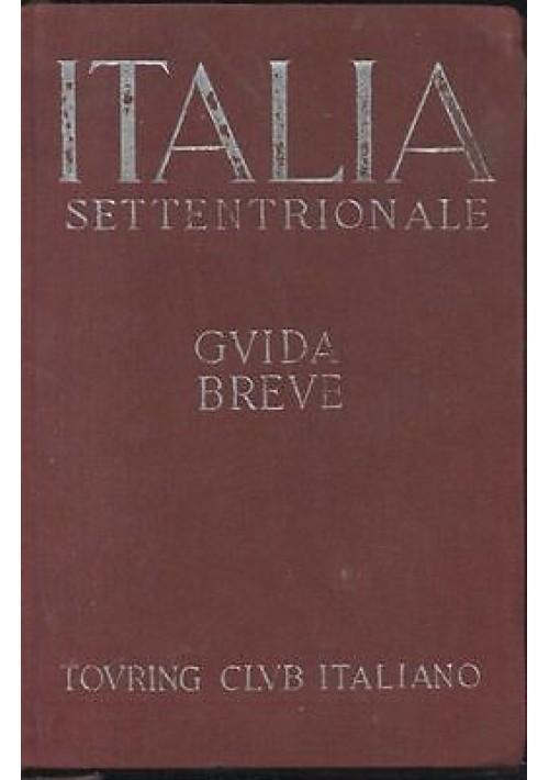 ITALIA SETTENTRIONALE, GUIDA BREVE TCI  1937 touring club italiano