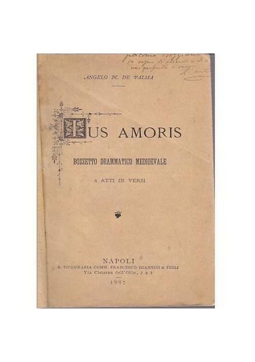IUS AMORIS4 atti in versi Angelo M De Palma 1887 Giannini e Figli *