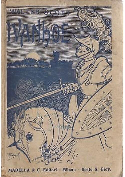 IVANHOE O IL RITORNO DEL CROCIATO di Walter Scott 1930 Madella Editore
