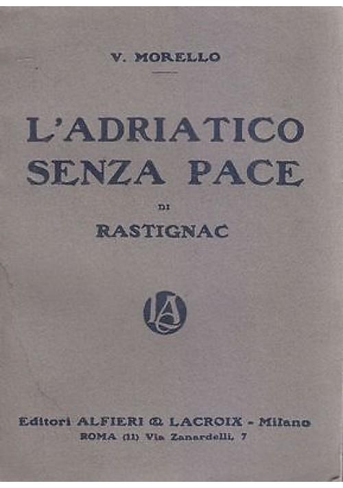 L ADRIATICO SENZA PACE DI RASTIGNAC di V.Morello - Alfieri e Lacroix s.d. 1920?