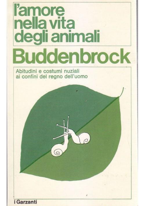 L AMORE NELLA VITA DEGLI ANIMALI Wolfgang Von Buddenbrock 1971 Garzanti etologia