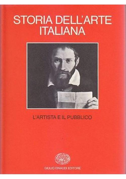 L ARTISTA E IL PUBBLICO VOL 2 STORIA DELL ARTE ITALIANA EINAUDI 1979 *
