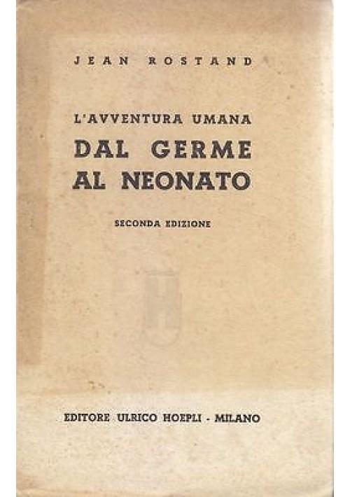 L AVVENTURA UMANA  DAL GERME AL NEONATO di Jean Rostand 1941 Hoepli Editore