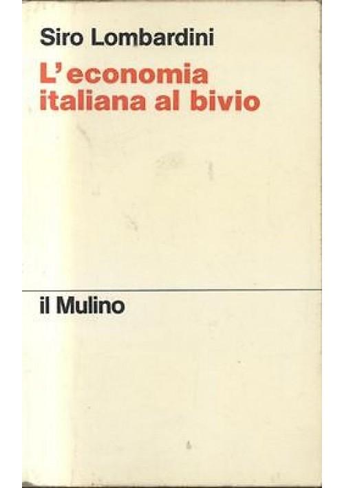 L ECONOMIA ITALIANA AL BIVIO di Sirio Lombardini - Il Mulino editore 1974