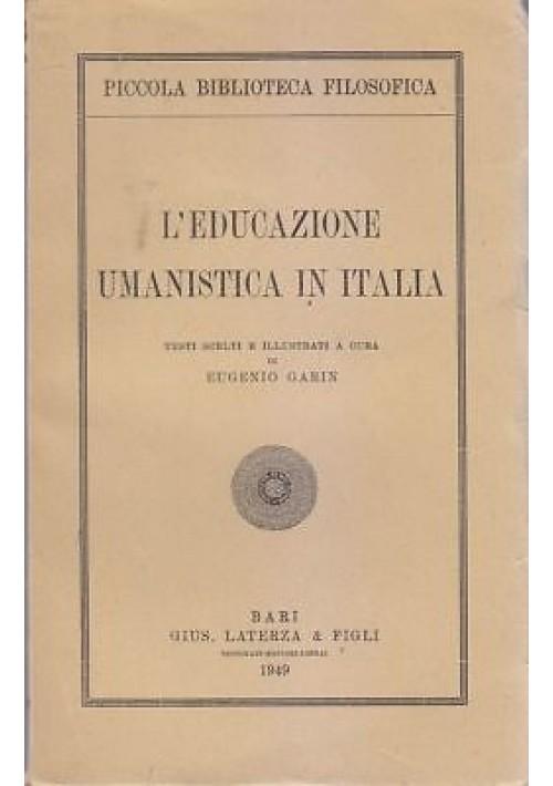 L EDUCAZIONE UMANISTICA IN ITALIA di Eugenio Garin 1949 Giuseppe Laterza e Figli