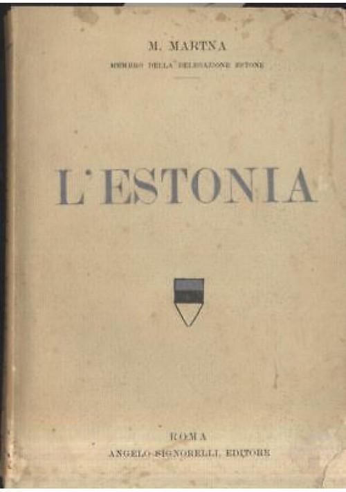 L ESTONIA GLI ESTONI E LA GUERRA ESTONE di M Martna 1919 Signorelli editore *