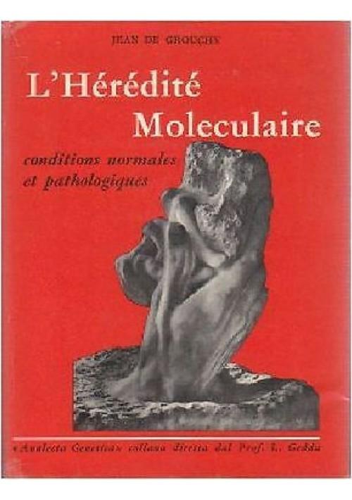 L HEREDITE MOLECULAIRE CONDITIONS NORMALES PATHOLOGIQUES Jean De Grouchy 1958