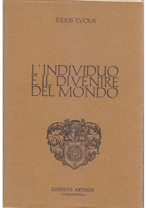 L INDIVIDUO E IL DIVENIRE DEL MONDO di Julius Evola 1976 Edizioni Arthos