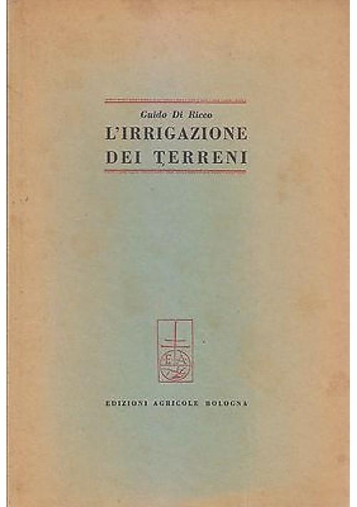 L IRRIGAZIONE DEI TERRENI di Guido De Ricco 1948 Edizioni Agricole