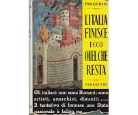 L ITALIA FINISCE ECCO QUEL CHE RESTA di Giuseppe Prezzolini 1958 Vallecchi I ED