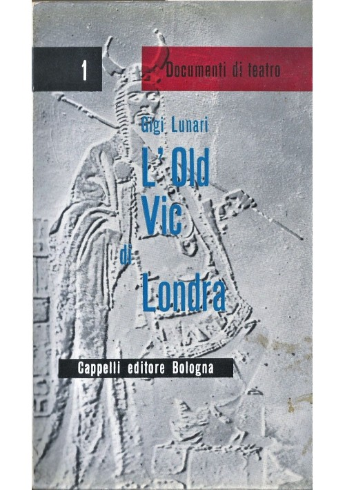 L OLD VIC DI LONDRA di Gigi Lunari 1959 Editore Cappelli DOCUMENTI DI TEATRO