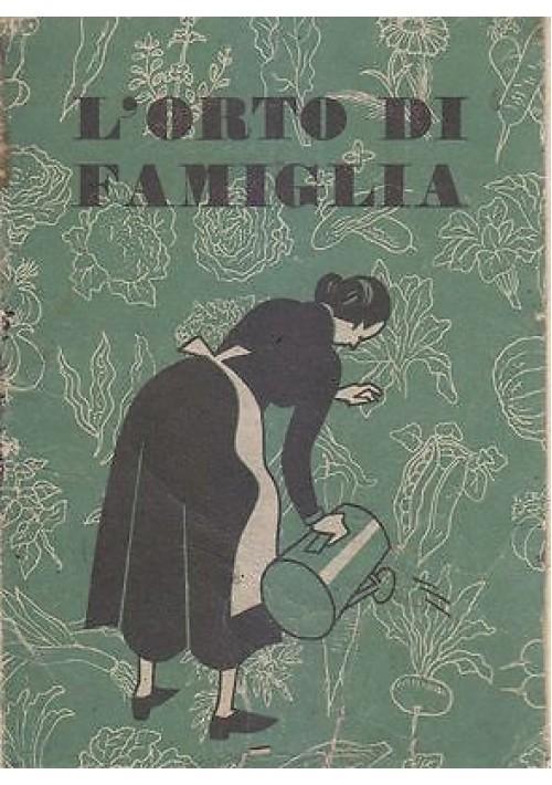 L ORTO DI FAMIGLIA di Cesare Alimenti presum. fine anni '30 Editrice La Vittoria