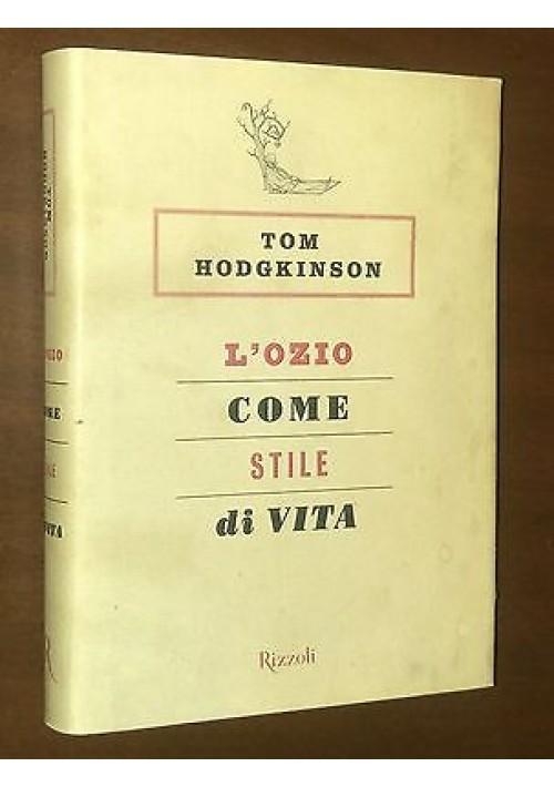 L OZIO COME STILE DI VITA di Tom Hodgkinson - Rizzoli Editore 2005 II edizione
