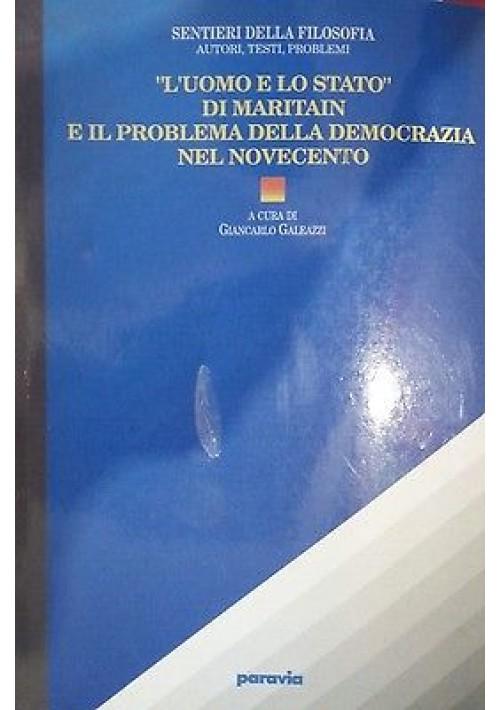 L UOMO E LO STATO DI MARITAIN a cura di Giancarlo Galeazzi 1991 Paravia