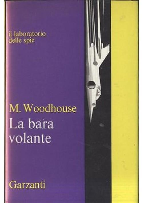 LA BARA VOLANTE di M. Woodhouse - 1966 Garzanti il laboratorio delle spie