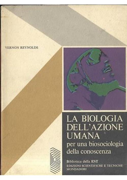 LA BIOLOGIA DELL'AZIONE UMANA di Vernon Reynolds biosociologia della conoscenza
