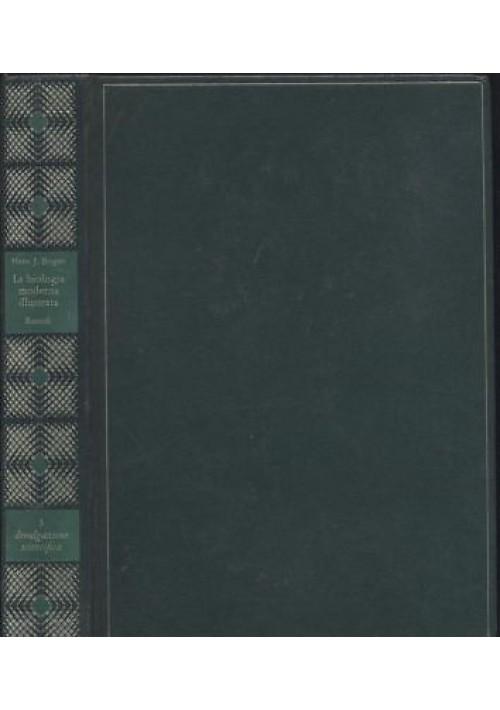 LA BIOLOGIA MODERNA ILLUSTRATA H J Bogen 1968 Rizzoli DIVULGAZIONE SCIENTIFICA *