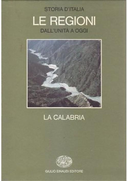 LA CALABRIA a cura Piero Bevilacqua Augusto Placanica 1985 Einaudi regioni *