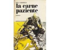 LA CARNE PAZIENTE di WillI Heinrich 1976 edizioni Accademia