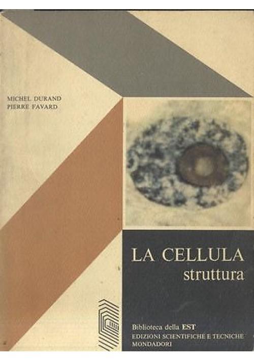 LA CELLULA, STRUTTURA Michel Durand e Pierre Favard - Mondadori editore 1970