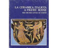 LA CERAMICA ITALIOTA A FIGURE ROSSE di Maurizio Borda 1973 Del Bianco Editore