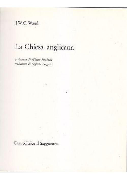 LA CHIESA ANGLICANA di J. W. C. Wand - 1967 Il Saggiatore il portolano
