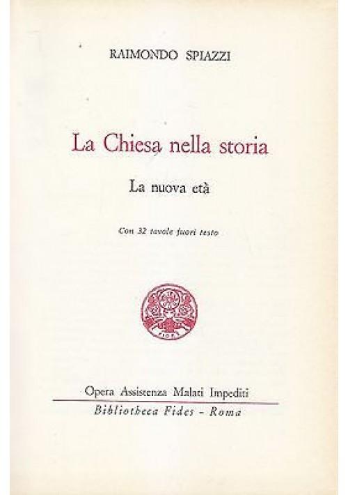 LA CHIESA NELLA STORIA LA NUOVA ETÀ di Raimondo Spiazzi 1967  Biliotheca Fides