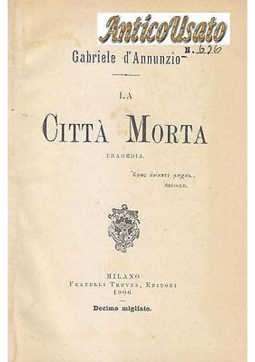 LA CITTÀ MORTA di Gabriele D Annunzio - 1906 Fratelli Treves Editori