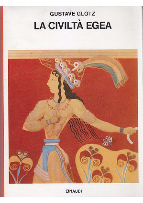 LA CIVILTA' EGEA di Gustave Glotz 1975 Einaudi  Saggi