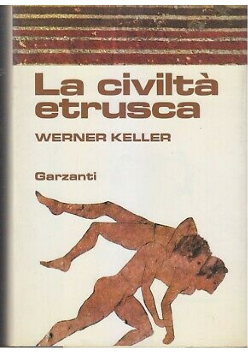 LA CIVILTA' ETRUSCA di Werner Keller - Garzanti editore 1981