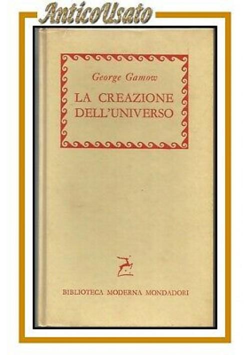 LA CREAZIONE DELL'UNIVERSO di George Gamow 1956 Mondadori libro astronomia usato