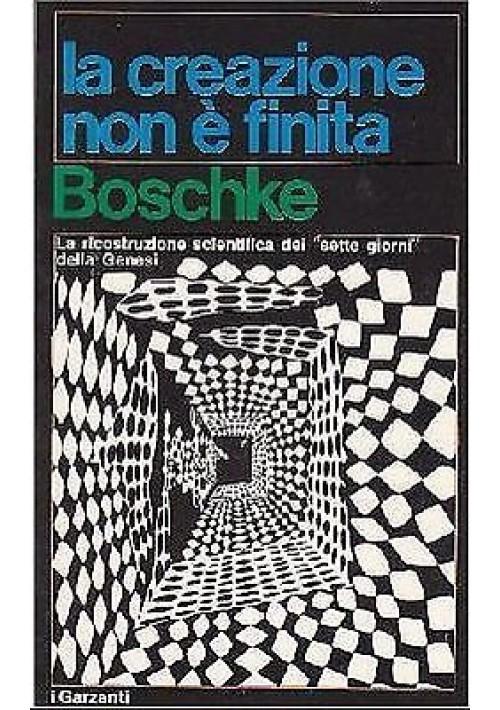 LA CREAZIONE NON È FINITA F L Boschke - 1970 Garzanti editore