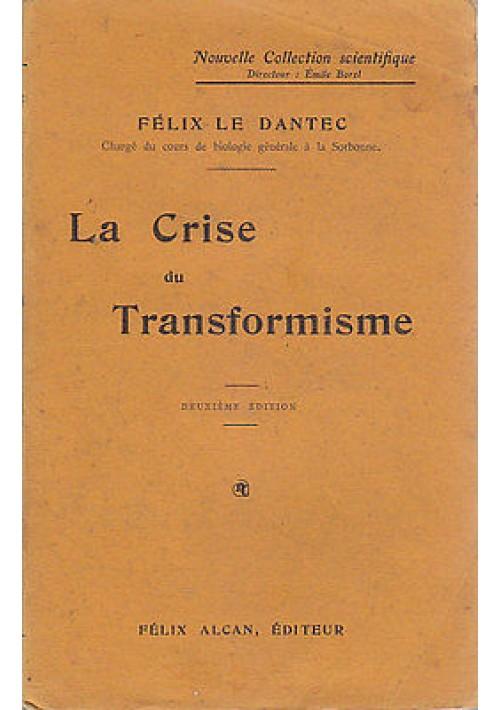 LA CRISE DU TRANSFORMISME  Felix le Dantec - 1910 Felix Alcan